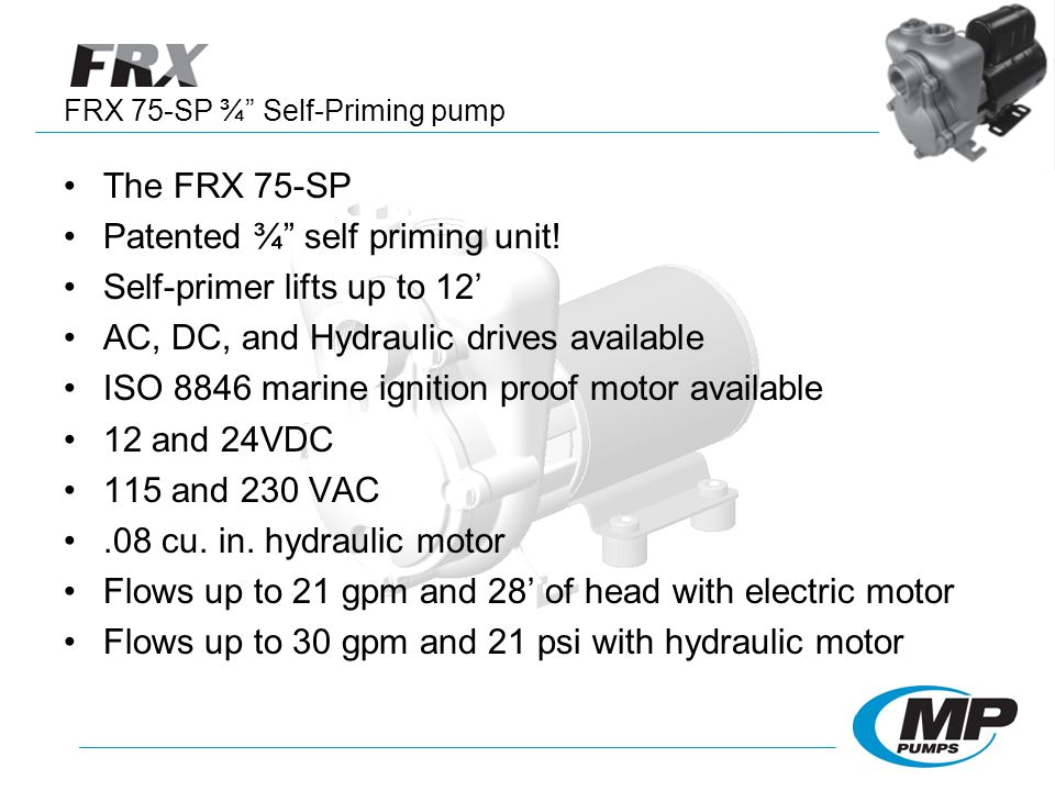 FRX 75-SP ¾ Self-Priming pump The FRX 75-SP Patented ¾ self priming unit! Self-primer lifts up to 12 AC, DC, and Hydraulic drives available ISO 8846 m