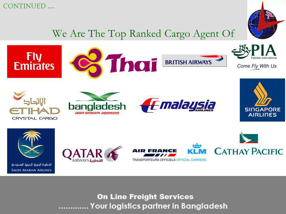 We Are The Top Ranked Cargo Agent Of CONTINUED …. On Line Freight Services............. Your logistics partner in Bangladesh