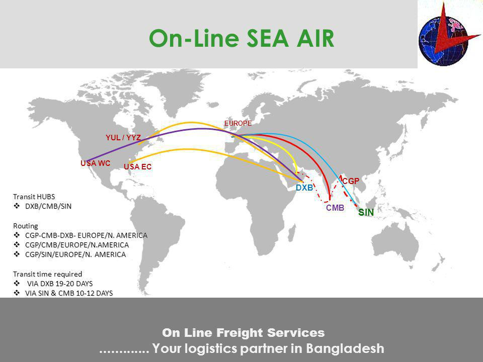 On-Line SEA AIR CGP SIN CMB DXB Transit HUBS DXB/CMB/SIN DXB/CMB/SINRouting CGP-CMB-DXB- EUROPE/N. AMERICA CGP-CMB-DXB- EUROPE/N. AMERICA CGP/CMB/EURO