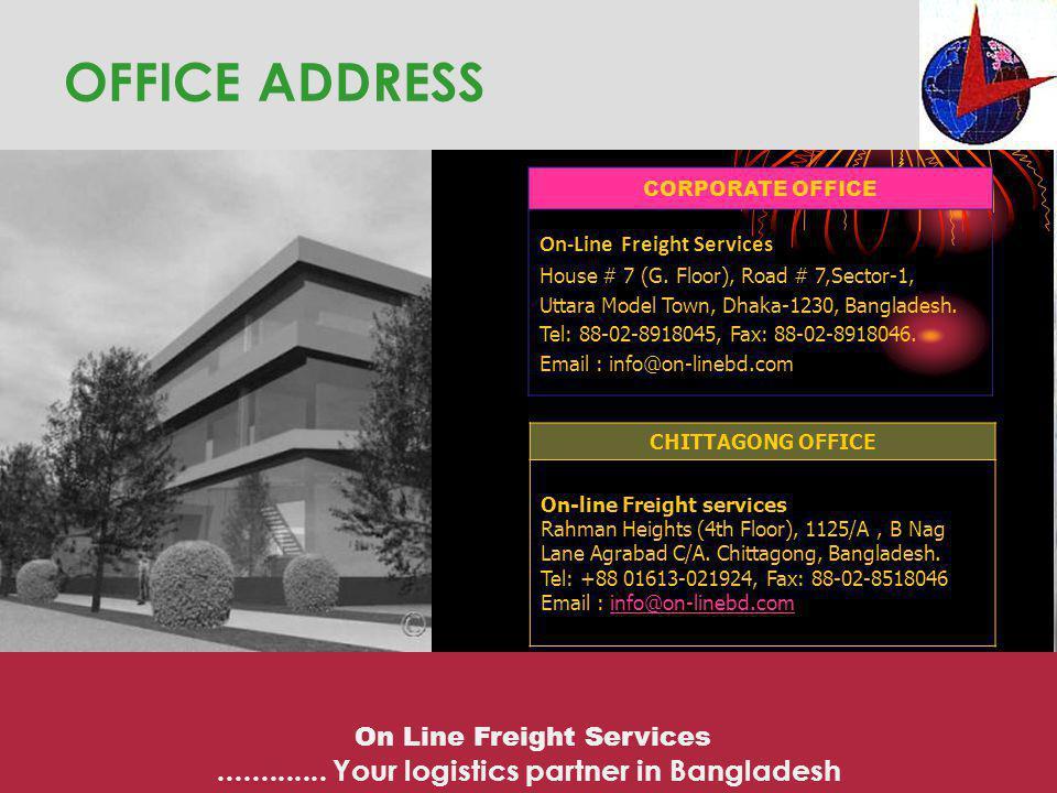 OFFICE ADDRESS CORPORATE OFFICE On-Line Freight Services House # 7 (G. Floor), Road # 7,Sector-1, Uttara Model Town, Dhaka-1230, Bangladesh. Tel: 88-0
