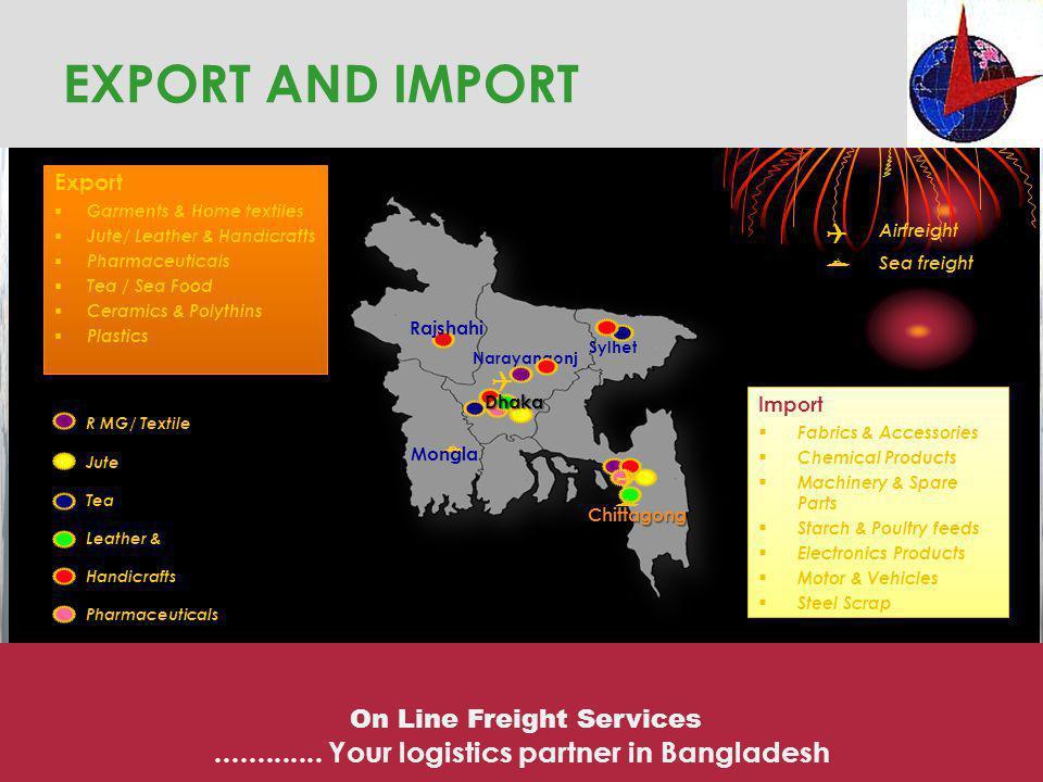 EXPORT AND IMPORT R MG/ Textile Jute Tea Leather & Handicrafts Pharmaceuticals Airfreight Sea freight Chittagong Narayangonj Sylhet Rajshahi Dhaka Mon
