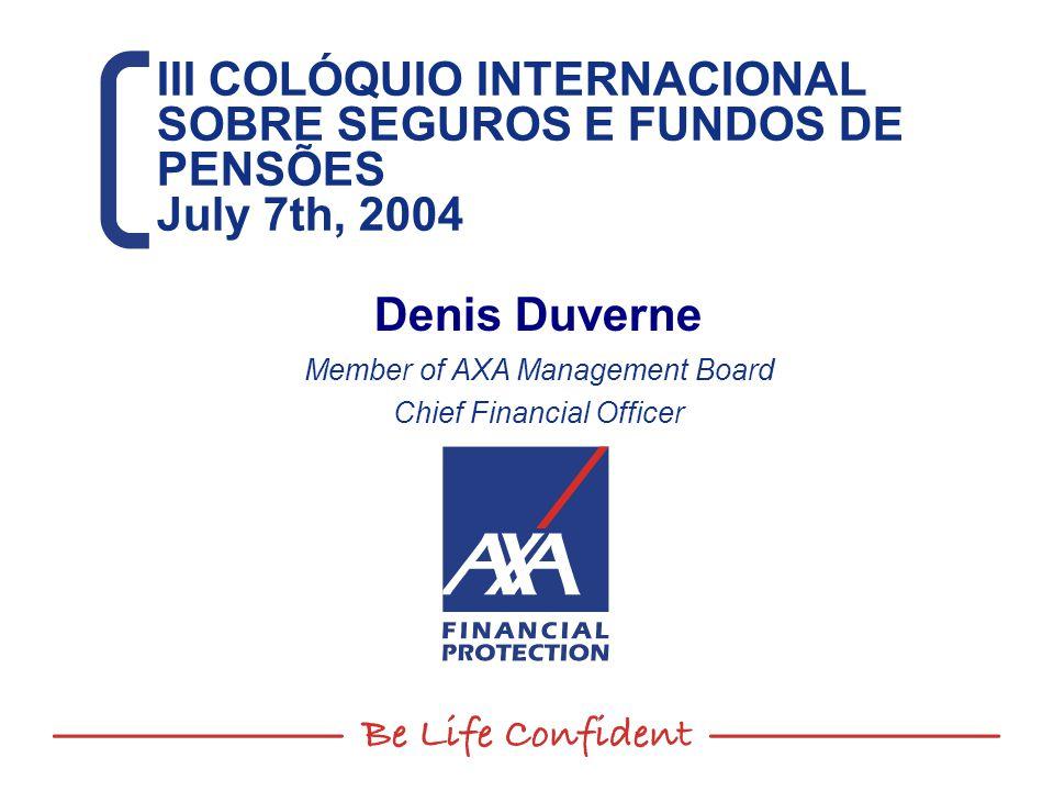 III COLÓQUIO INTERNACIONAL SOBRE SEGUROS E FUNDOS DE PENSÕES July 7th, 2004 III COLÓQUIO INTERNACIONAL SOBRE SEGUROS E FUNDOS DE PENSÕES July 7th, 2004 Denis Duverne Member of AXA Management Board Chief Financial Officer