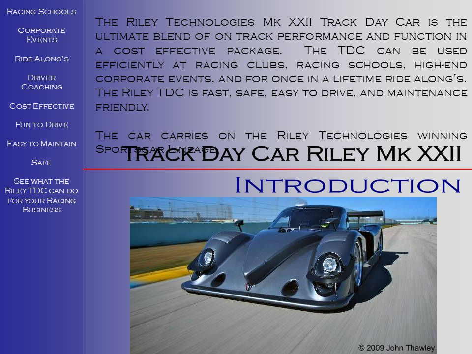 The Riley Technologies Mk XXII Track Day Car is the ultimate blend of on track performance and function in a cost effective package. The TDC can be us