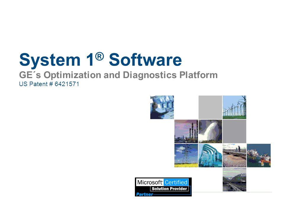 System 1 ® Software GE´s Optimization and Diagnostics Platform US Patent # 6421571