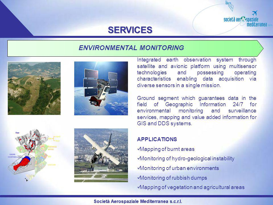 Società Aerospaziale Mediterranea s.c.r.l. SERVICES ENVIRONMENTAL MONITORING Integrated earth observation system through satellite and avionic platfor