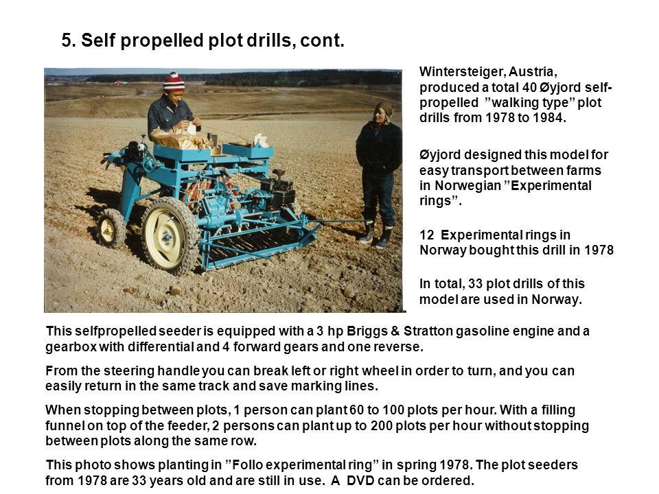 5. Self propelled plot drills, cont. Øyjord 10- row self propelled plot drill, model 1970, with a 10 hp Briggs & Stratton motor, individual wheel brea