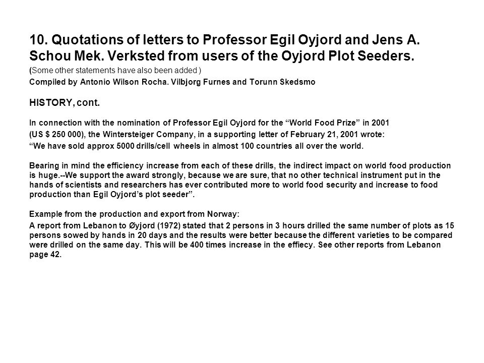 10. Quotations of letters to Professor Egil Oyjord and Jens A. Schou Mek. Verksted from users of the Oyjord Plot Seeders. (Some other statements have