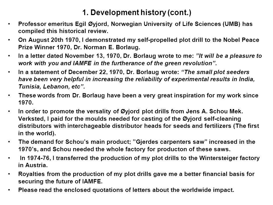 1. Development history Winter 1957/58: Research assistent Egil Øyjord, Landbruksteknisk institutt, Ås, Norway, designed a 10-row plot drill for front