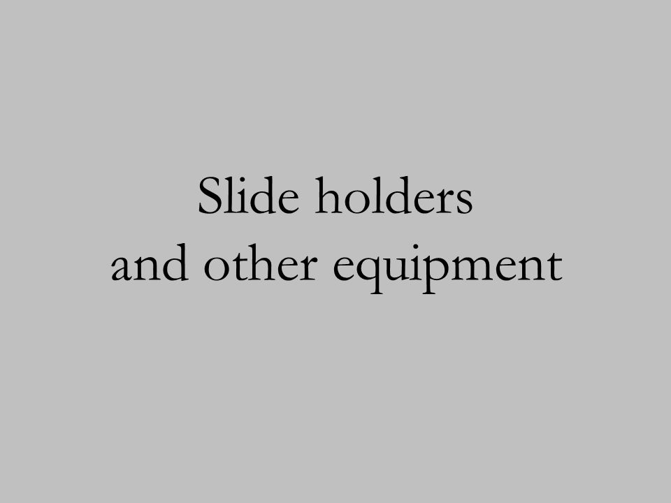Slide holders and other equipment