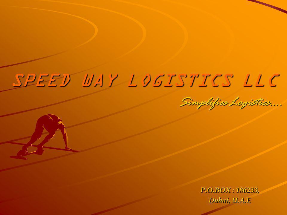 SPEED WAY LOGISTICS LLC Simplifies Logistics…. P.O.BOX : 186233, Dubai, U.A.E