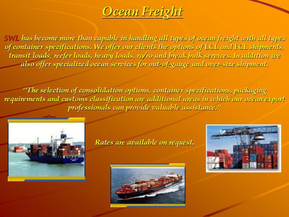 Ocean Freight SWL has become more than capable in handling all types of ocean freight with all types of container specifications. We offer our clients