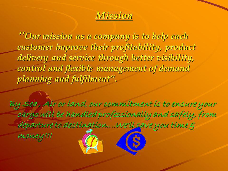 Mission Our mission as a company is to help each customer improve their profitability, product delivery and service through better visibility, control