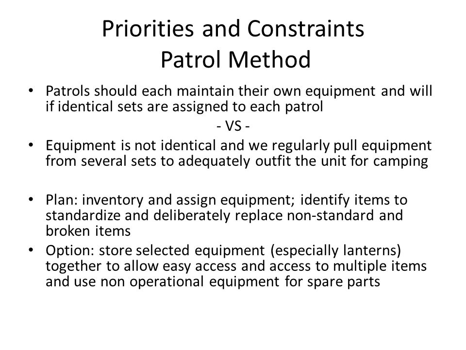Priorities and Constraints Patrol Method Patrols should each maintain their own equipment and will if identical sets are assigned to each patrol - VS