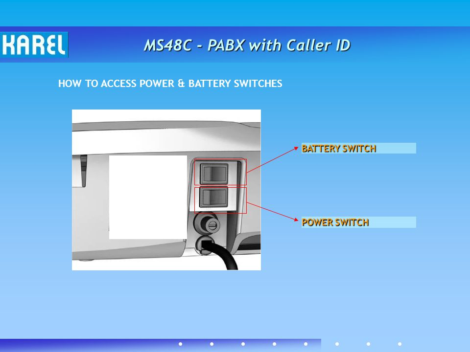 MS48C - PABX with Caller ID HOW TO ACCESS POWER & BATTERY SWITCHES POWER SWITCH BATTERY SWITCH