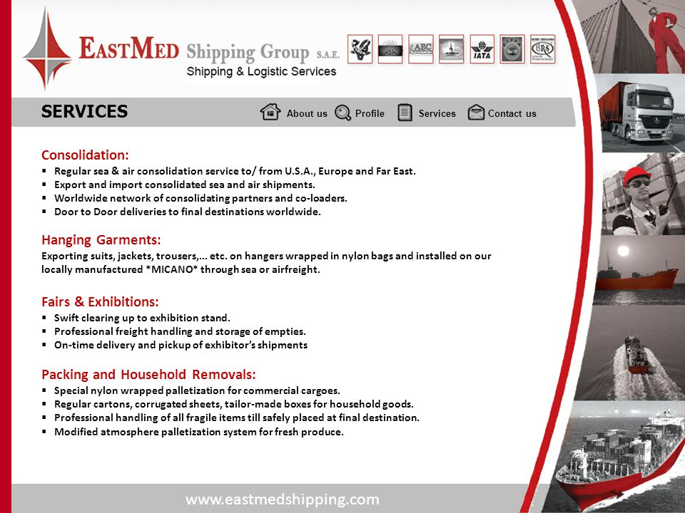 www.eastmedshipping.com About usProfile Services Contact us SERVICES Consolidation: Regular sea & air consolidation service to/ from U.S.A., Europe an