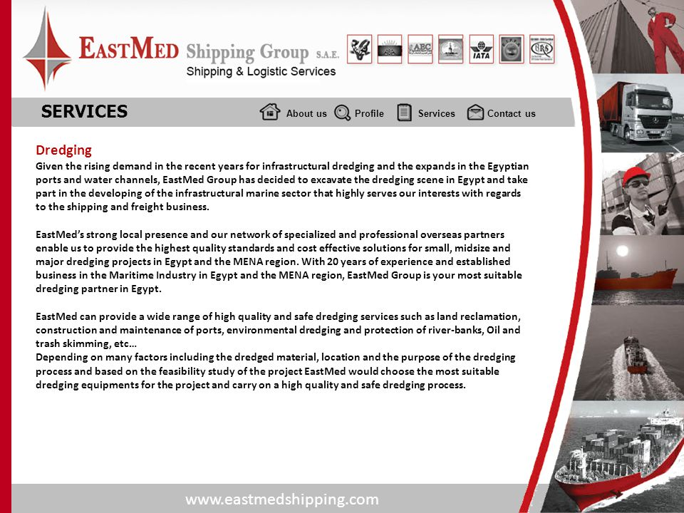 www.eastmedshipping.com About usProfile Services Contact us SERVICES Dredging Given the rising demand in the recent years for infrastructural dredging
