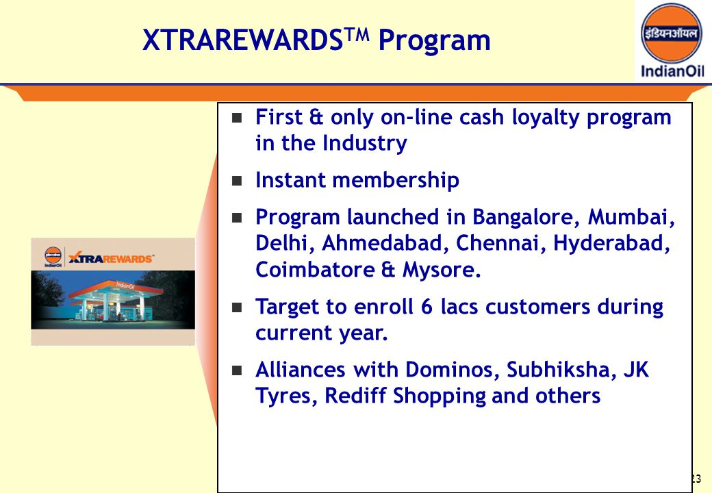 23 XTRAREWARDS TM Program First & only on-line cash loyalty program in the Industry Instant membership Program launched in Bangalore, Mumbai, Delhi, Ahmedabad, Chennai, Hyderabad, Coimbatore & Mysore.