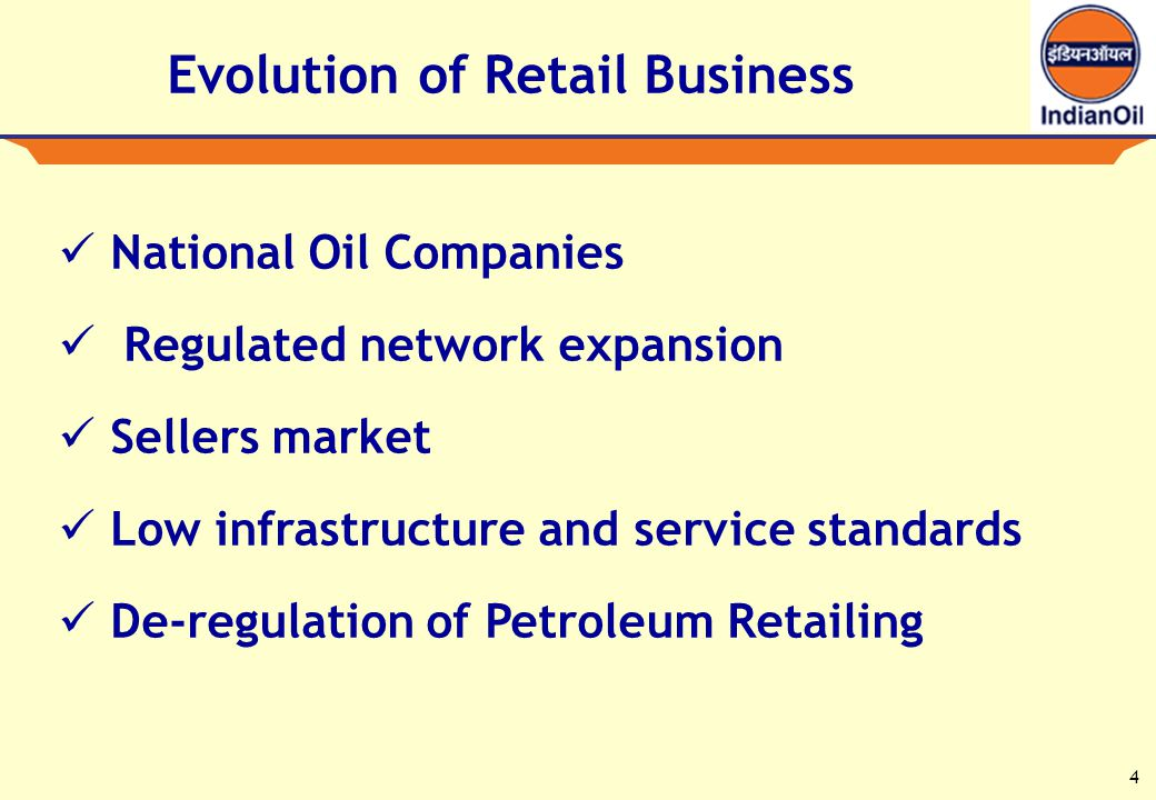 4 Evolution of Retail Business National Oil Companies Regulated network expansion Sellers market Low infrastructure and service standards De-regulation of Petroleum Retailing