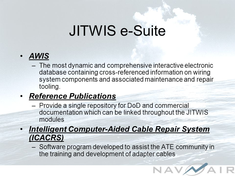JITWIS e-Suite AWIS –The most dynamic and comprehensive interactive electronic database containing cross-referenced information on wiring system components and associated maintenance and repair tooling.