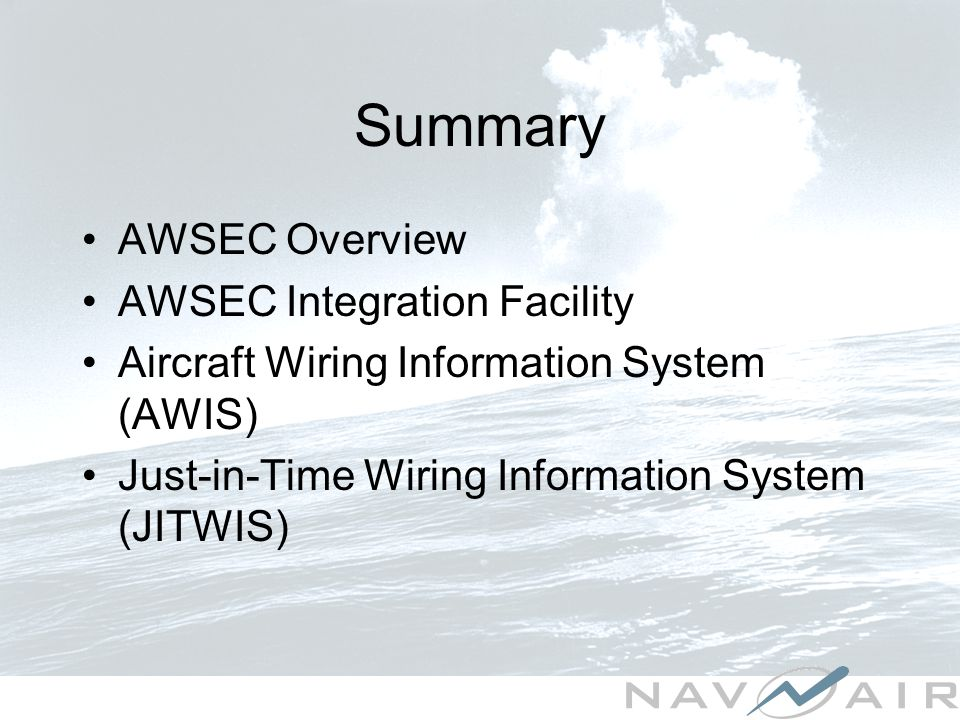 Summary AWSEC Overview AWSEC Integration Facility Aircraft Wiring Information System (AWIS) Just-in-Time Wiring Information System (JITWIS)