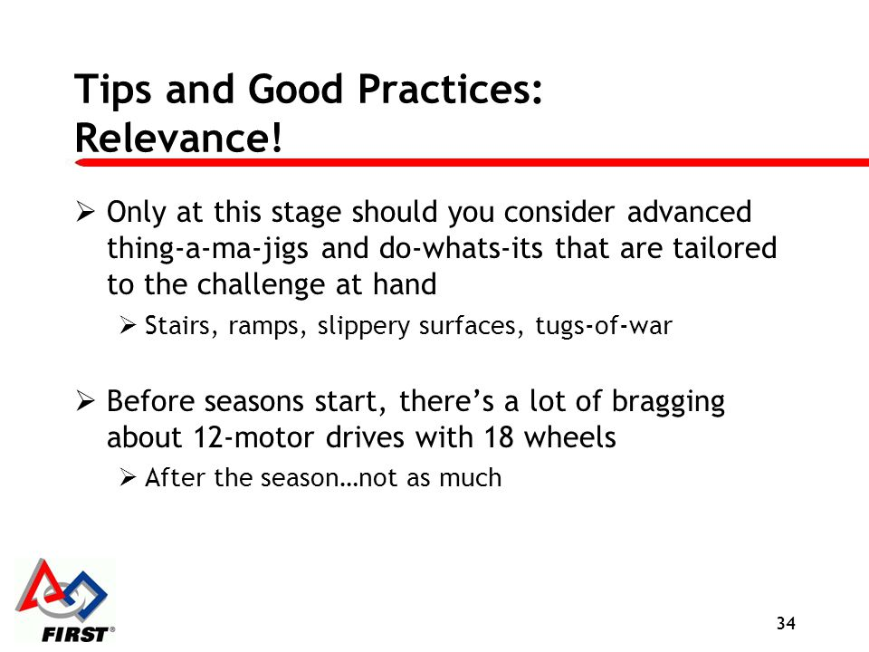 Tips and Good Practices: Relevance! Only at this stage should you consider advanced thing-a-ma-jigs and do-whats-its that are tailored to the challeng