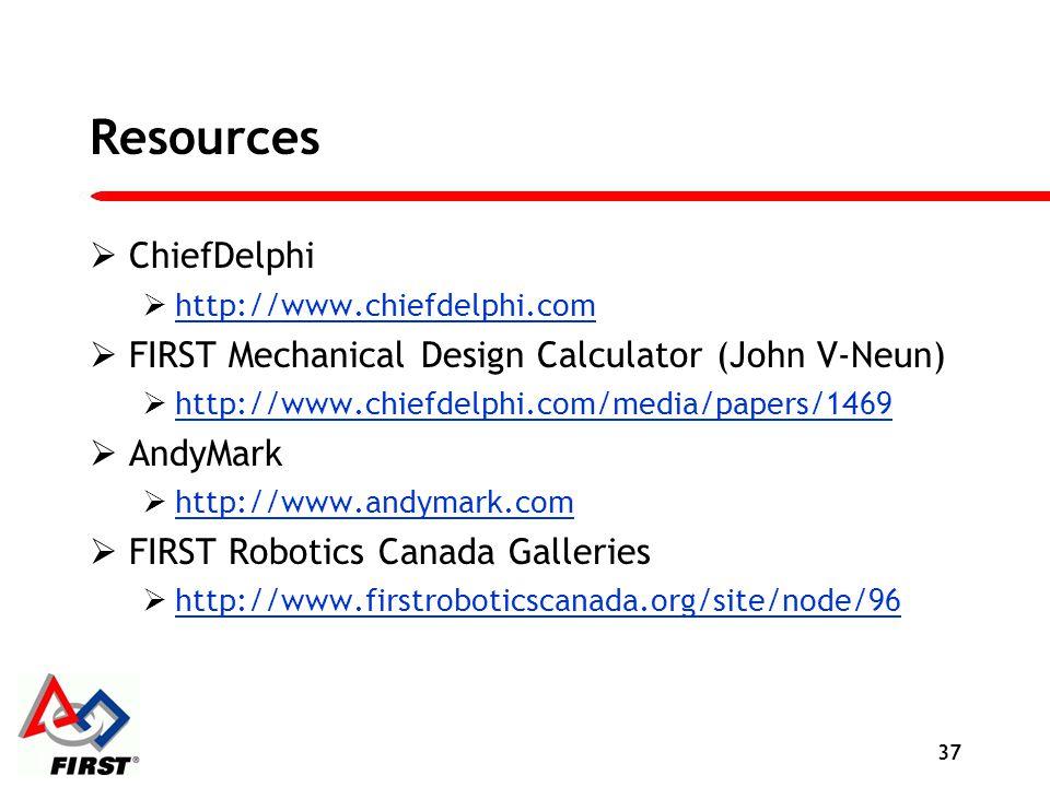 Resources ChiefDelphi http://www.chiefdelphi.com FIRST Mechanical Design Calculator (John V-Neun) http://www.chiefdelphi.com/media/papers/1469 AndyMar
