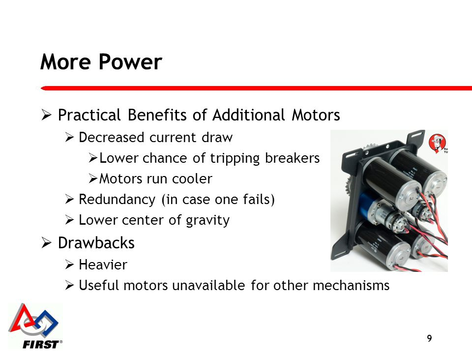 More Power Practical Benefits of Additional Motors Decreased current draw Lower chance of tripping breakers Motors run cooler Redundancy (in case one