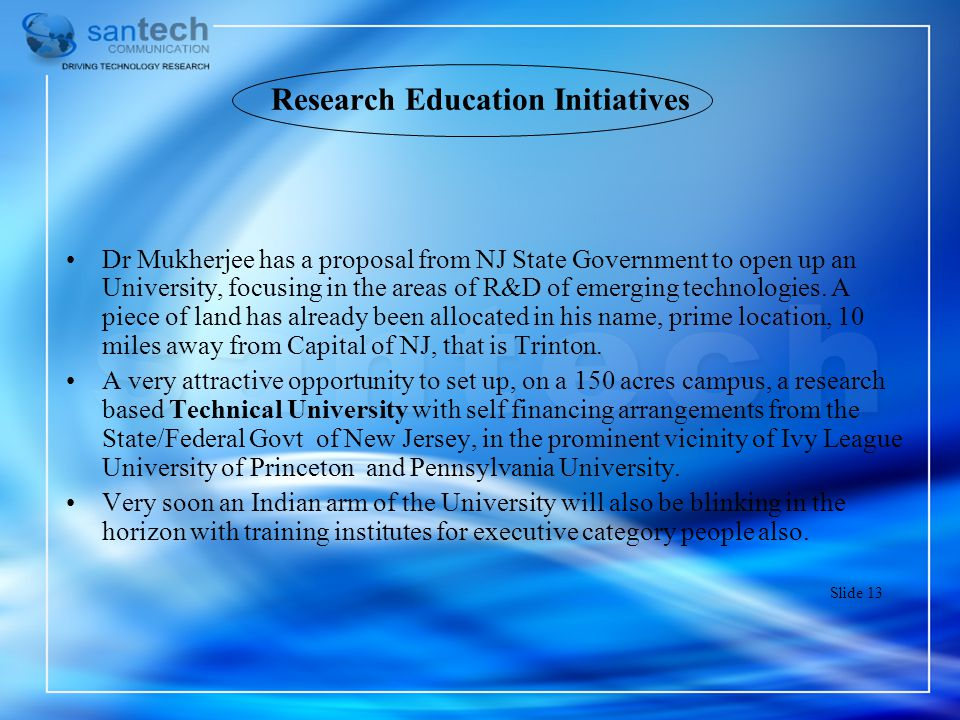 Research Education Initiatives Dr Mukherjee has a proposal from NJ State Government to open up an University, focusing in the areas of R&D of emerging
