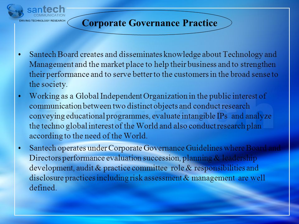 Corporate Governance Practice Santech Board creates and disseminates knowledge about Technology and Management and the market place to help their busi