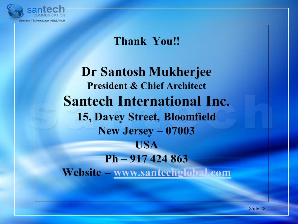 Thank You!.Dr Santosh Mukherjee President & Chief Architect Santech International Inc.