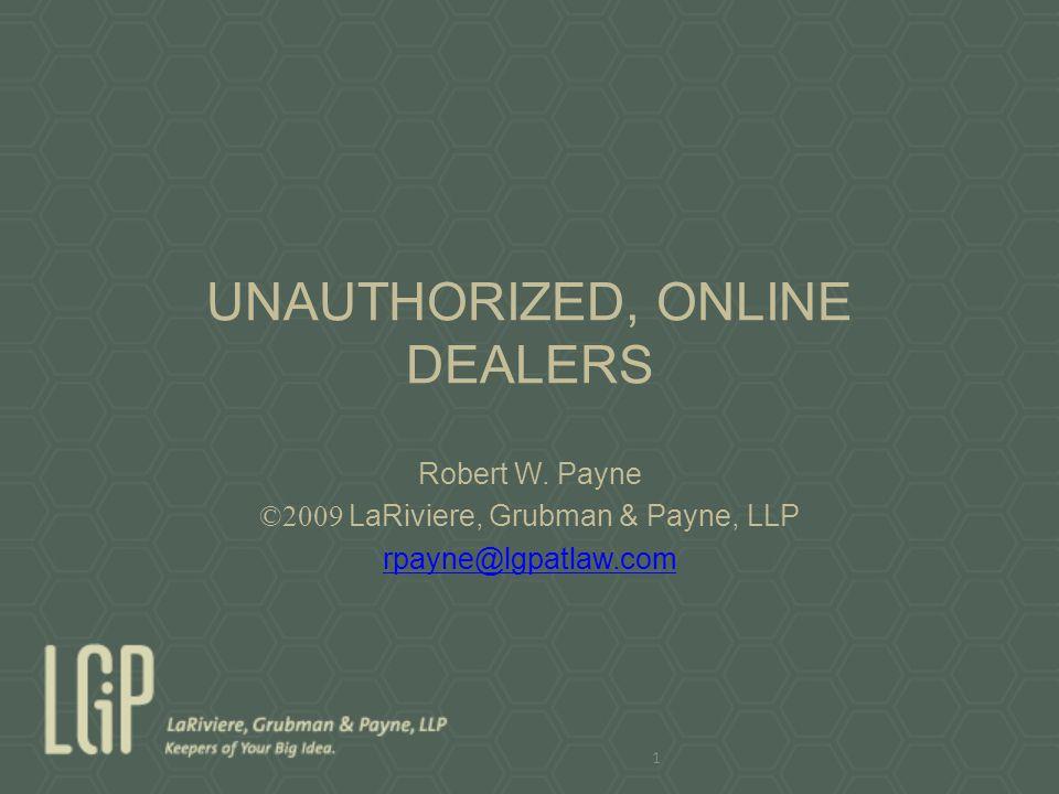 UNAUTHORIZED, ONLINE DEALERS Robert W. Payne ©2009 LaRiviere, Grubman & Payne, LLP rpayne@lgpatlaw.com 1