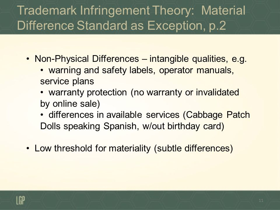 Trademark Infringement Theory: Material Difference Standard as Exception, p.2 11 Non-Physical Differences – intangible qualities, e.g.