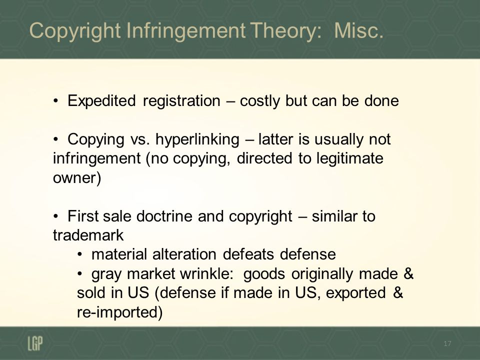 Copyright Infringement Theory: Misc. 17 Expedited registration – costly but can be done Copying vs.