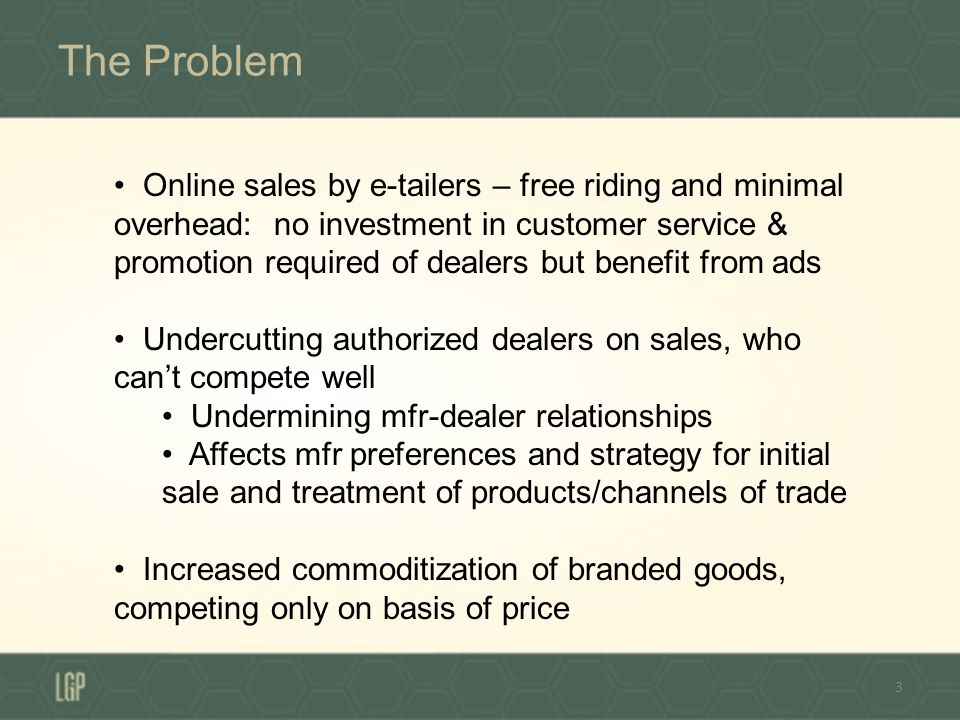 The Problem – Authorized Dealer Investment Manufacturer/producer (Dell computers, Nunn Bush shoes) may want dealers to make substantial investment to meet consumer demand and grow in areas of: Installation Servicing Product demonstrations Show rooms Sales personnel & staffing Training Retailer advertising 4