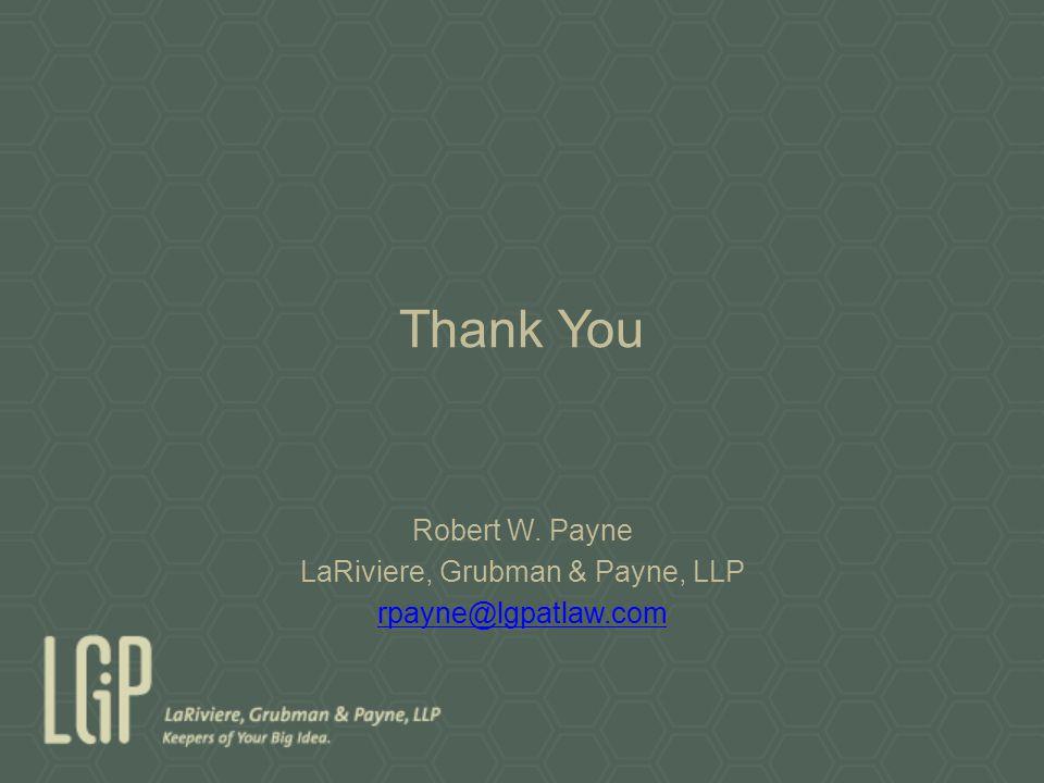 Thank You Robert W. Payne LaRiviere, Grubman & Payne, LLP rpayne@lgpatlaw.com