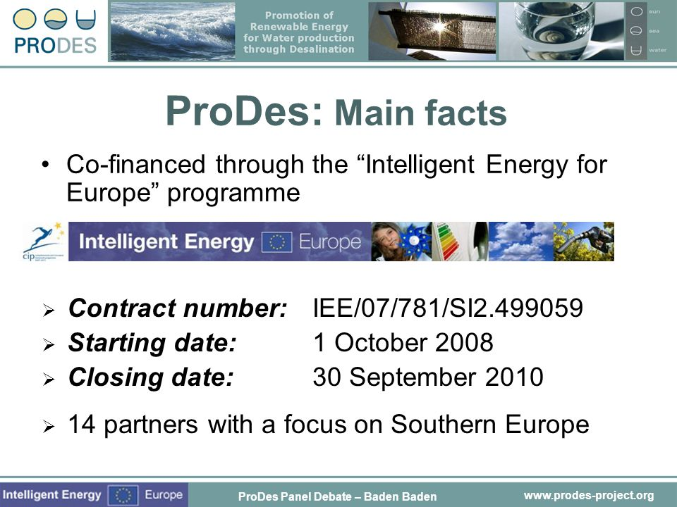 www.prodes-project.org ProDes Panel Debate – Baden Baden ProDes: Main facts Co-financed through the Intelligent Energy for Europe programme Contract n