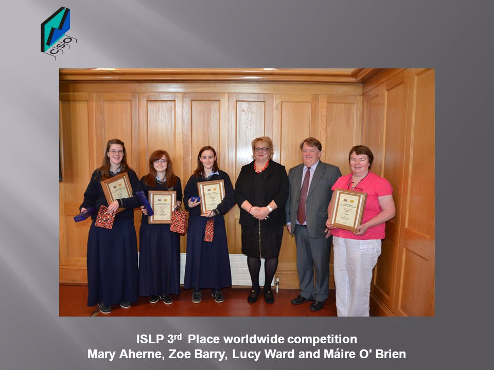 ISLP 3 rd Place worldwide competition Mary Aherne, Zoe Barry, Lucy Ward and Máire O' Brien