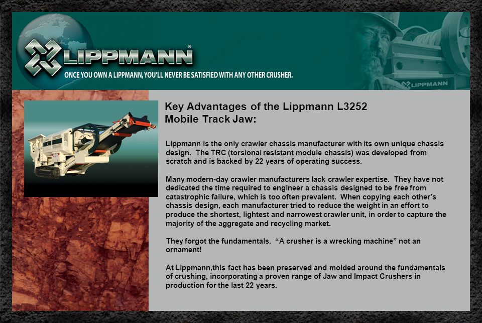 Lippmann is the only crawler chassis manufacturer with its own unique chassis design.