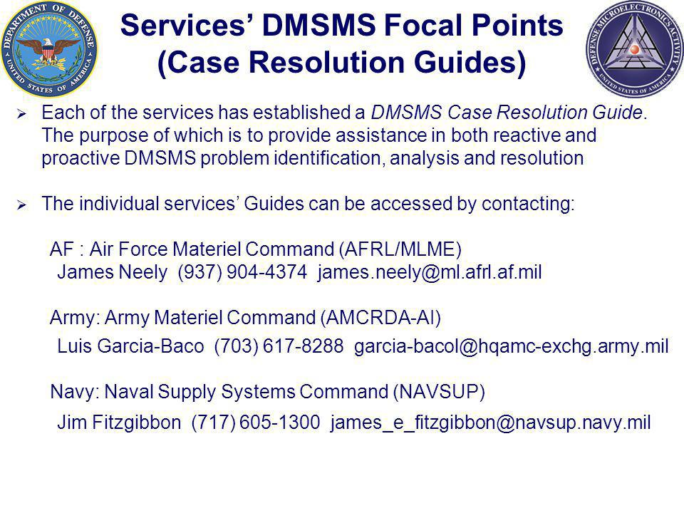 Services DMSMS Focal Points (Case Resolution Guides) Each of the services has established a DMSMS Case Resolution Guide.
