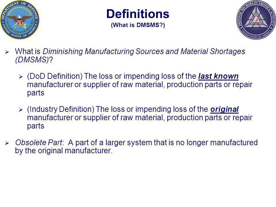 Definitions (What is DMSMS?) What is Diminishing Manufacturing Sources and Material Shortages (DMSMS).