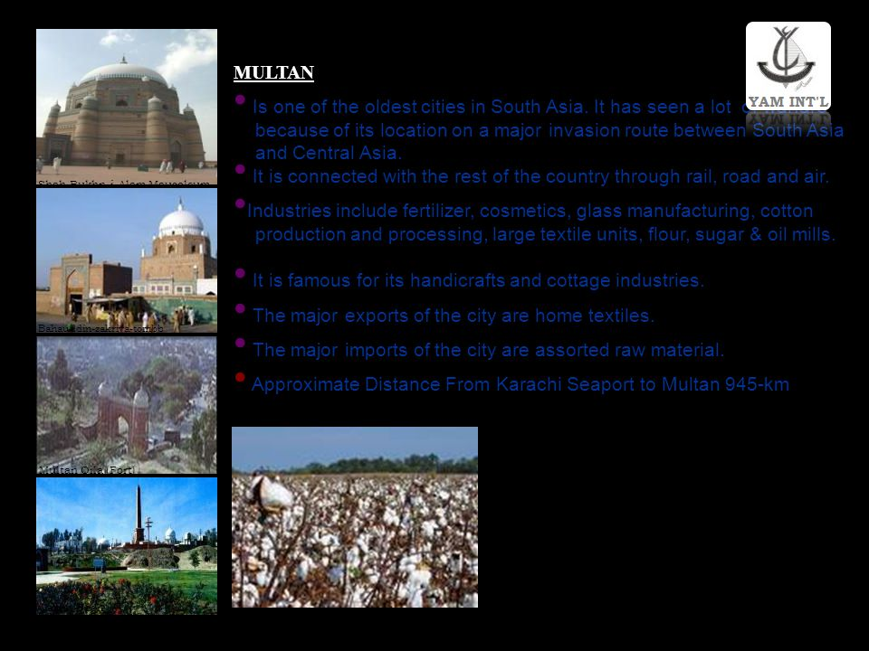 MULTAN Is one of the oldest cities in South Asia. It has seen a lot of warfare because of its location on a major invasion route between South Asia an