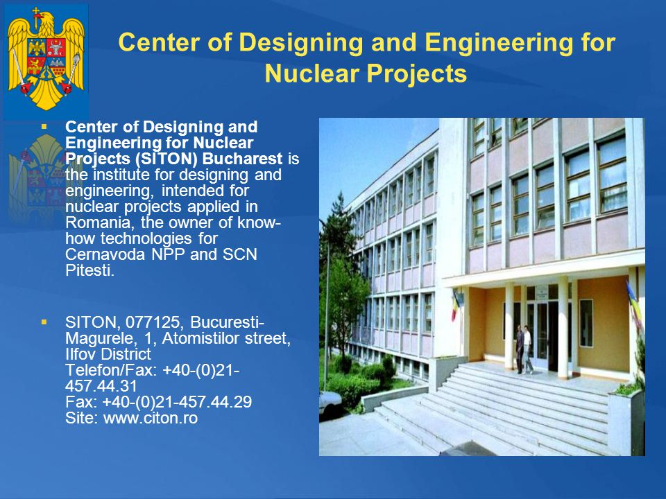 Center of Designing and Engineering for Nuclear Projects Center of Designing and Engineering for Nuclear Projects (SITON) Bucharest is the institute f
