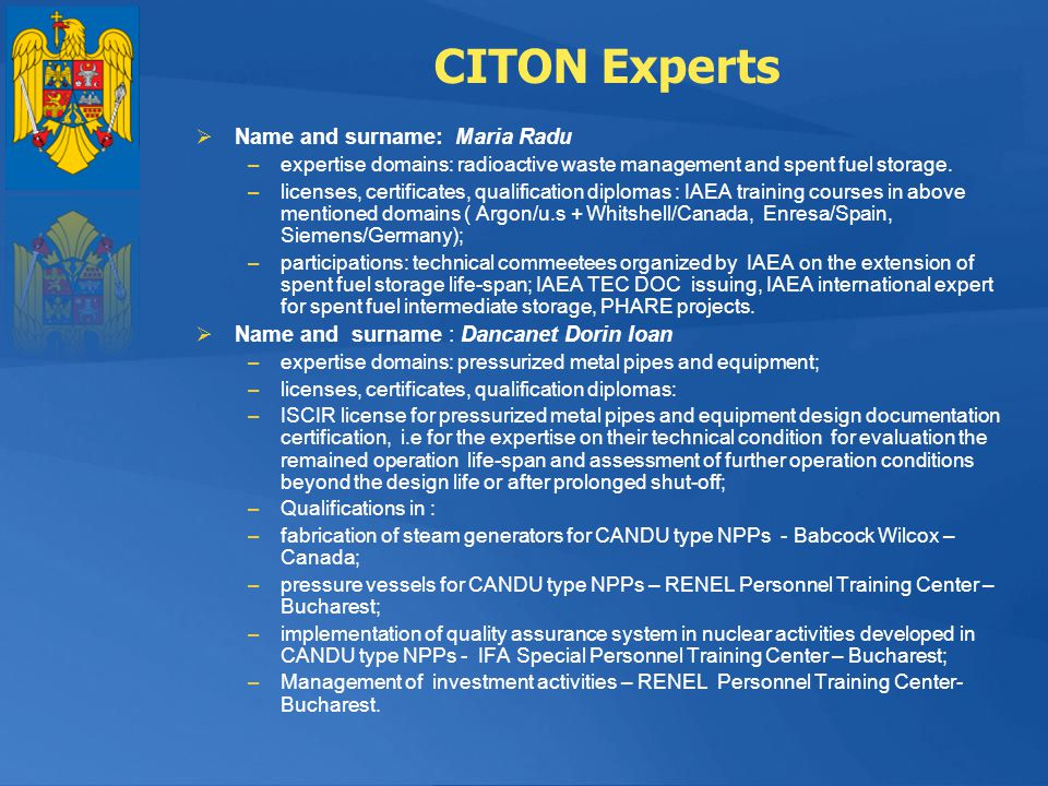CITON Experts Name and surname: Maria Radu –expertise domains: radioactive waste management and spent fuel storage. –licenses, certificates, qualifica