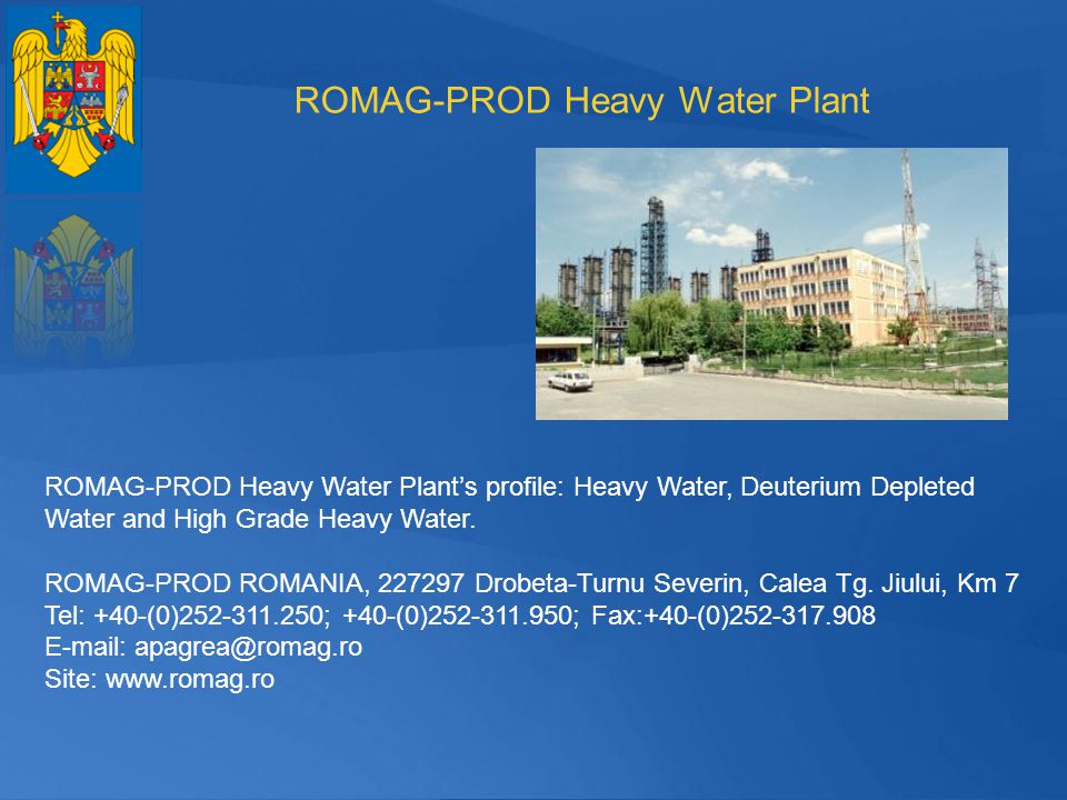 ROMAG-PROD Heavy Water Plant ROMAG-PROD Heavy Water Plants profile: Heavy Water, Deuterium Depleted Water and High Grade Heavy Water. ROMAG-PROD ROMAN