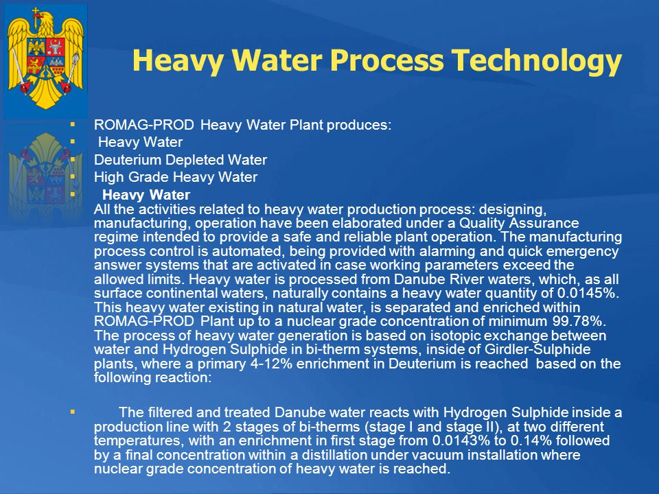 Heavy Water Process Technology ROMAG-PROD Heavy Water Plant produces: Heavy Water Deuterium Depleted Water High Grade Heavy Water Heavy Water All the