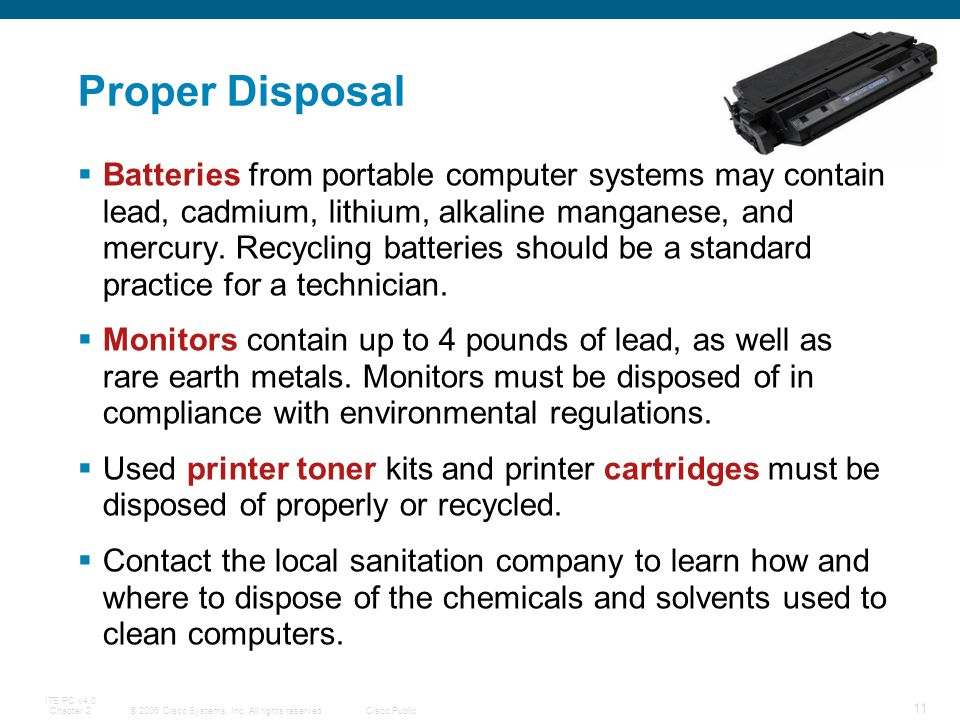 © 2006 Cisco Systems, Inc. All rights reserved.Cisco Public ITE PC v4.0 Chapter 2 11 Proper Disposal Batteries from portable computer systems may cont