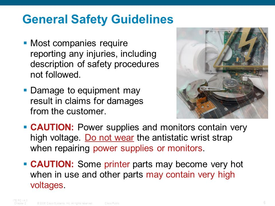 © 2006 Cisco Systems, Inc. All rights reserved.Cisco Public ITE PC v4.0 Chapter 2 6 General Safety Guidelines Most companies require reporting any inj