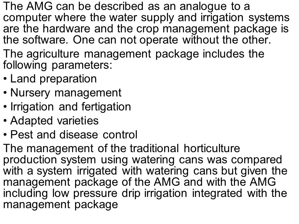 The AMG can be described as an analogue to a computer where the water supply and irrigation systems are the hardware and the crop management package is the software.