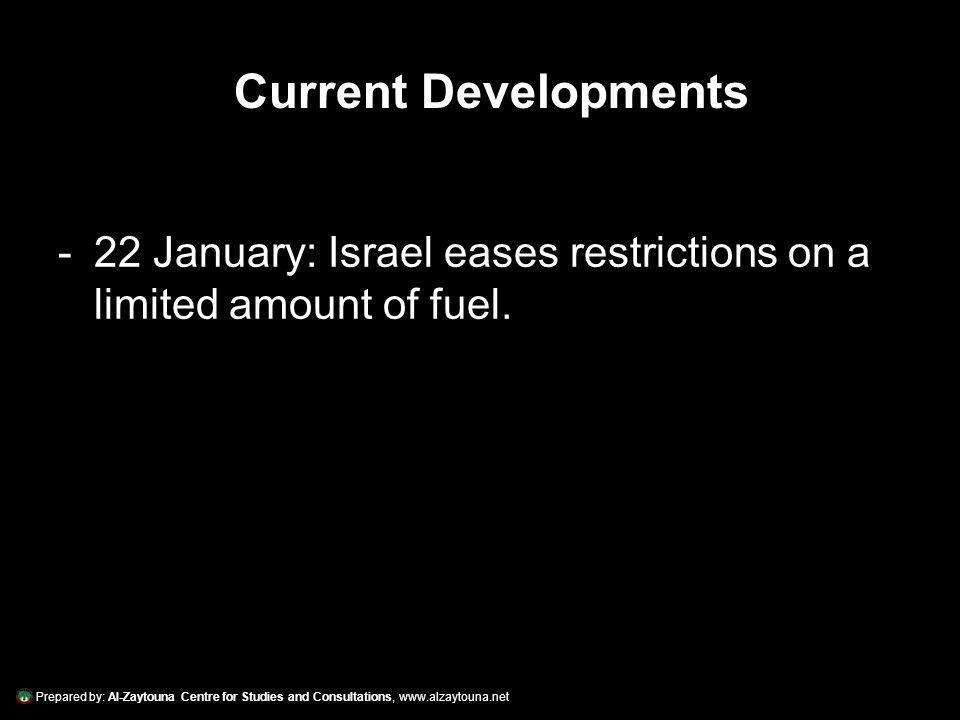 Prepared by: Al-Zaytouna Centre for Studies and Consultations, www.alzaytouna.net -22 January: Israel eases restrictions on a limited amount of fuel.