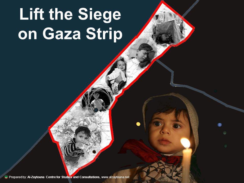 Prepared by: Al-Zaytouna Centre for Studies and Consultations, www.alzaytouna.net Lift the Siege on Gaza Strip Prepared by: Al-Zaytouna Centre for Stu